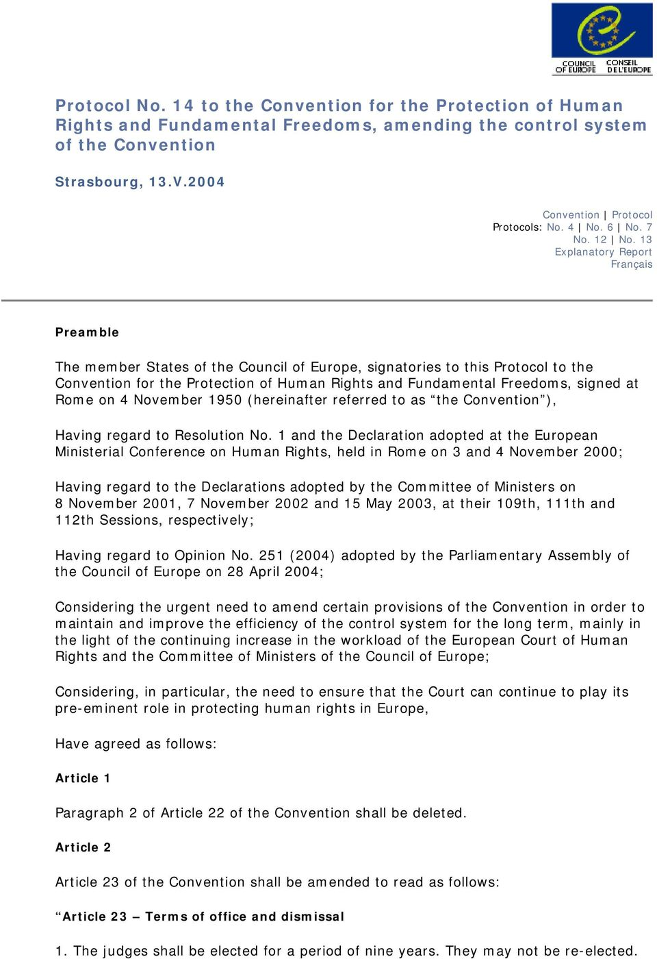 13 Explanatory Report Français Preamble The member States of the Council of Europe, signatories to this Protocol to the Convention for the Protection of Human Rights and Fundamental Freedoms, signed