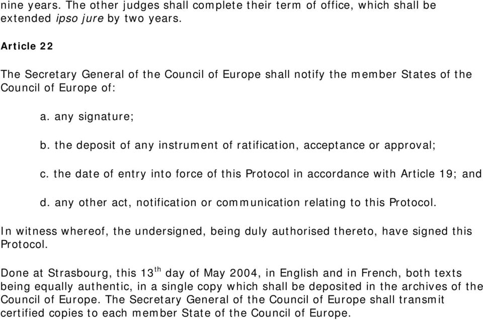 the deposit of any instrument of ratification, acceptance or approval; c. the date of entry into force of this Protocol in accordance with Article 19; and d.