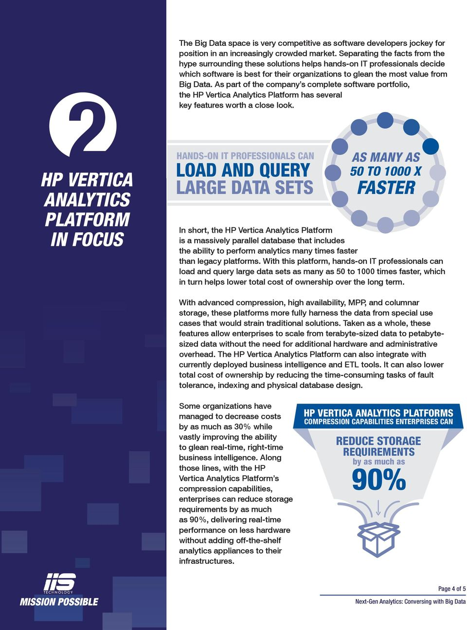 As part of the company s complete software portfolio, the HP Vertica Analytics Platform has several key features worth a close look.