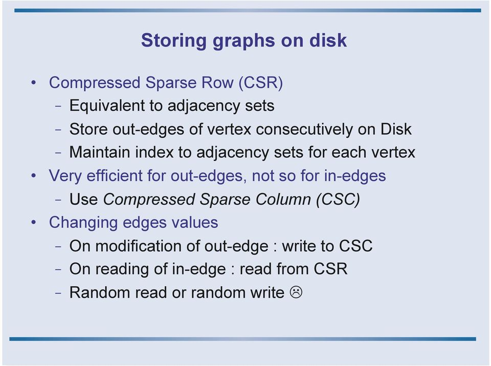 out-edges, not so for in-edges - Use Compressed Sparse Column (CSC) Changing edges values - On