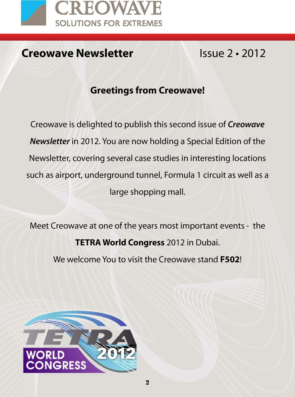 You are now holding a Special Edition of the Newsletter, covering several case studies in interesting locations such as