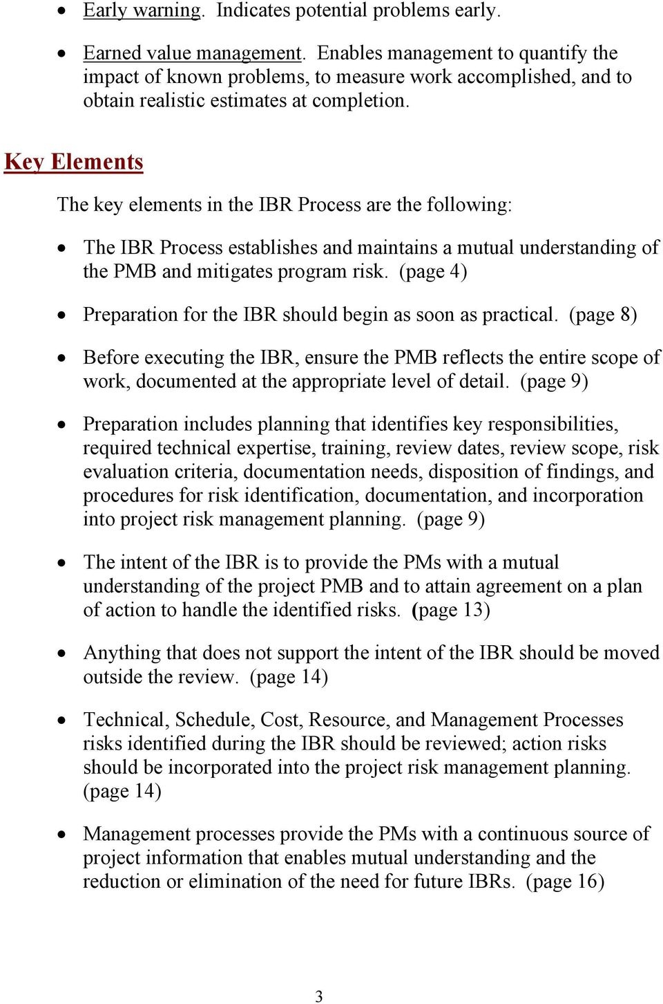 Key Elements The key elements in the IBR Process are the following: The IBR Process establishes and maintains a mutual understanding of the PMB and mitigates program risk.