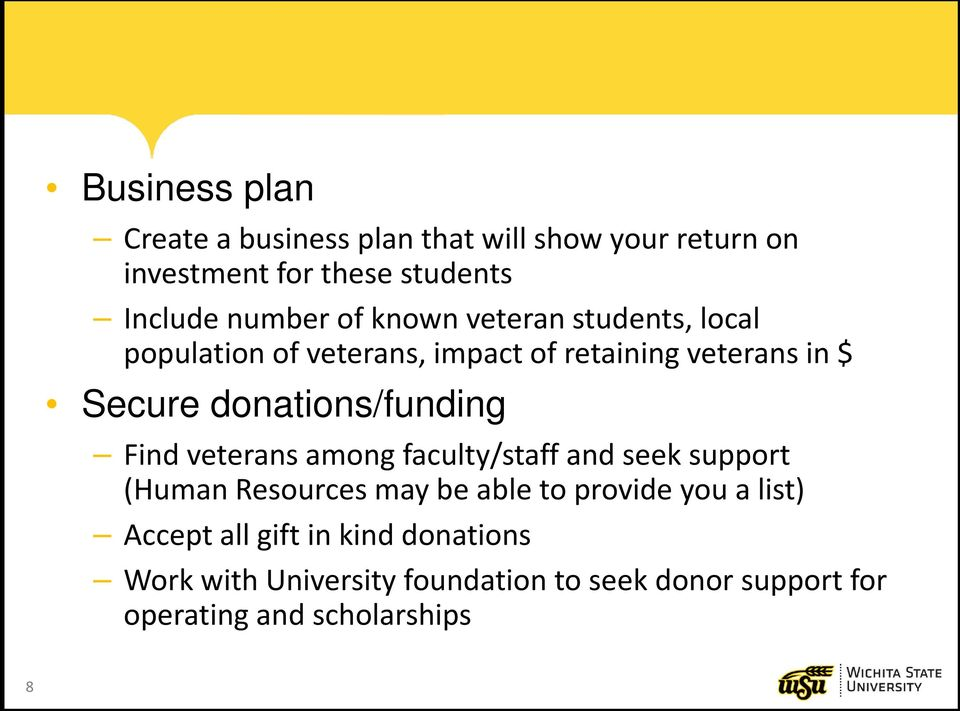 donations/funding Find veterans among faculty/staff and seek support (Human Resources may be able to provide you