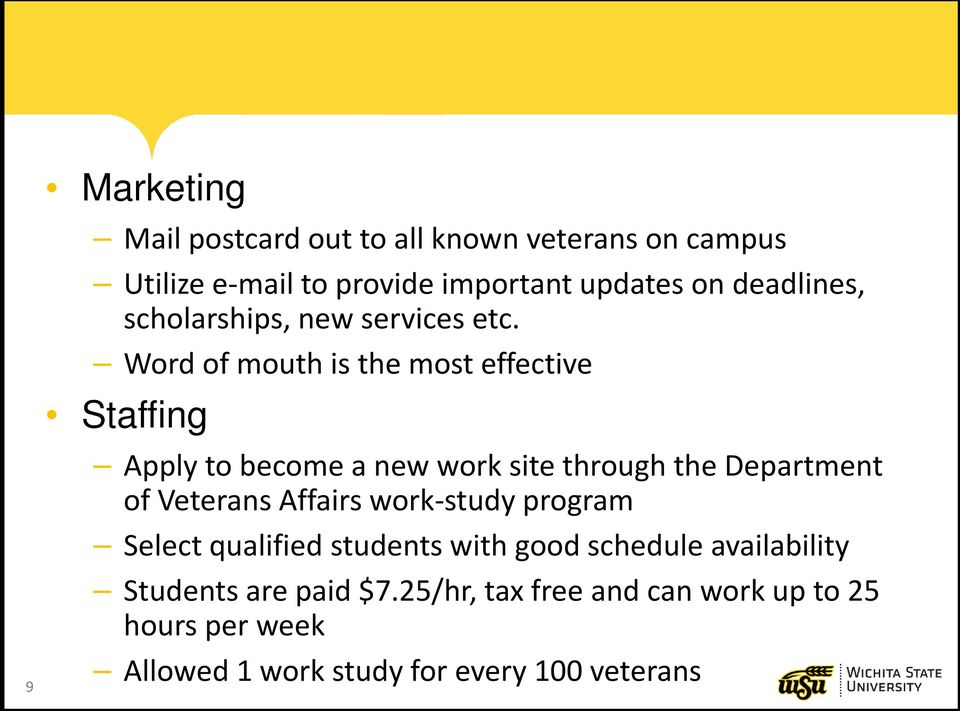 Word of mouth is the most effective Staffing Apply to become a new work site through the Department of Veterans