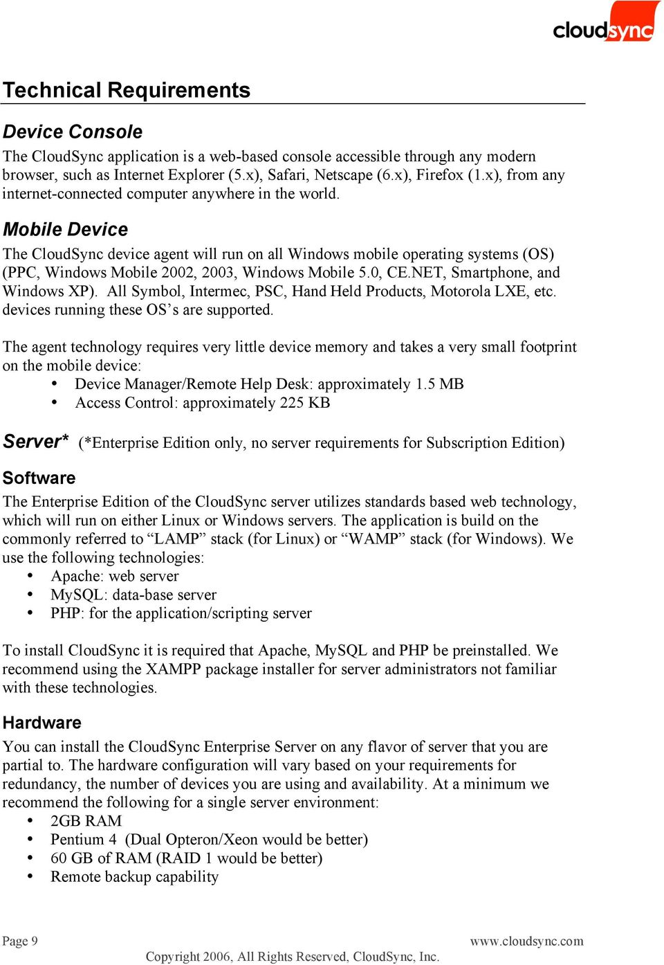 Mobile Device The CloudSync device agent will run on all Windows mobile operating systems (OS) (PPC, Windows Mobile 2002, 2003, Windows Mobile 5.0, CE.NET, Smartphone, and Windows XP).