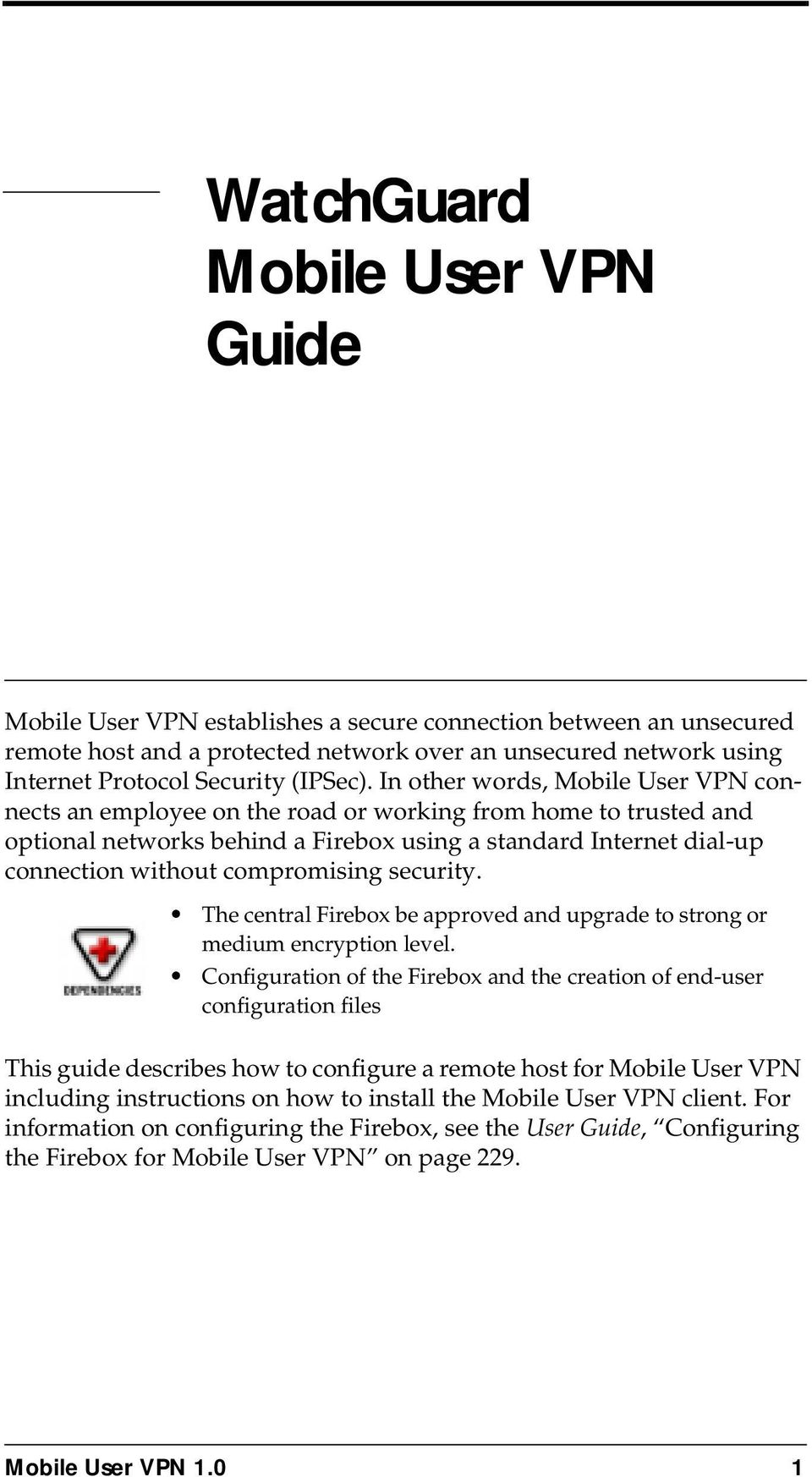 In other words, Mobile User VPN connects an employee on the road or working from home to trusted and optional networks behind a Firebox using a standard Internet dial-up connection without