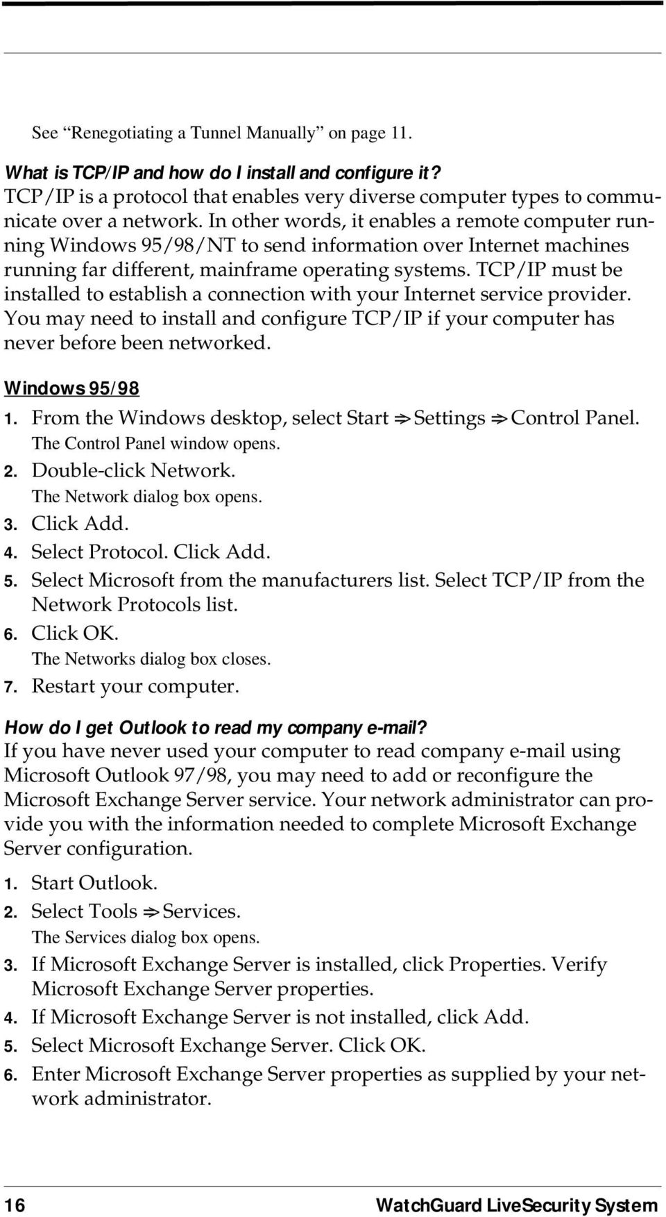 TCP/IP must be installed to establish a connection with your Internet service provider. You may need to install and configure TCP/IP if your computer has never before been networked. Windows 95/98 1.