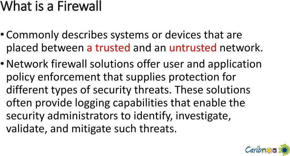 Network firewall solutions offer user and application policy enforcement that supplies protection for