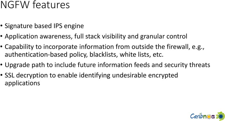 Upgrade path to include future information feeds and security threats SSL decryption to enable