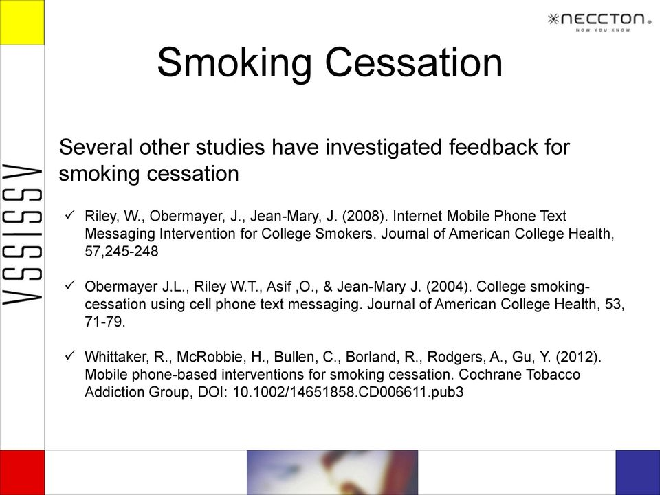 , & Jean-Mary J. (2004). College smokingcessation using cell phone text messaging. Journal of American College Health, 53, 71-79. Whittaker, R., McRobbie, H.