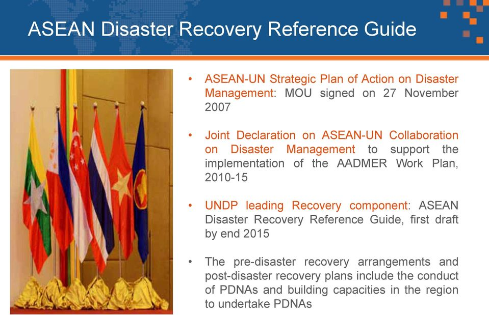 on Disaster Management to support the implementation of the AADMER Work Plan, 2010-15 UNDP leading Recovery component: ASEAN