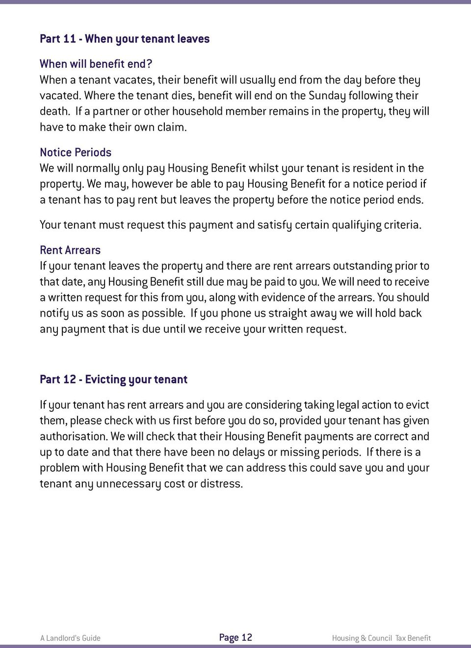 Notice Periods We will normally only pay Housing Benefit whilst your tenant is resident in the property.