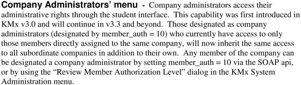 Those designated as company administrators (designated by member_auth = 10) who currently have access to only those members directly assigned to the same company,