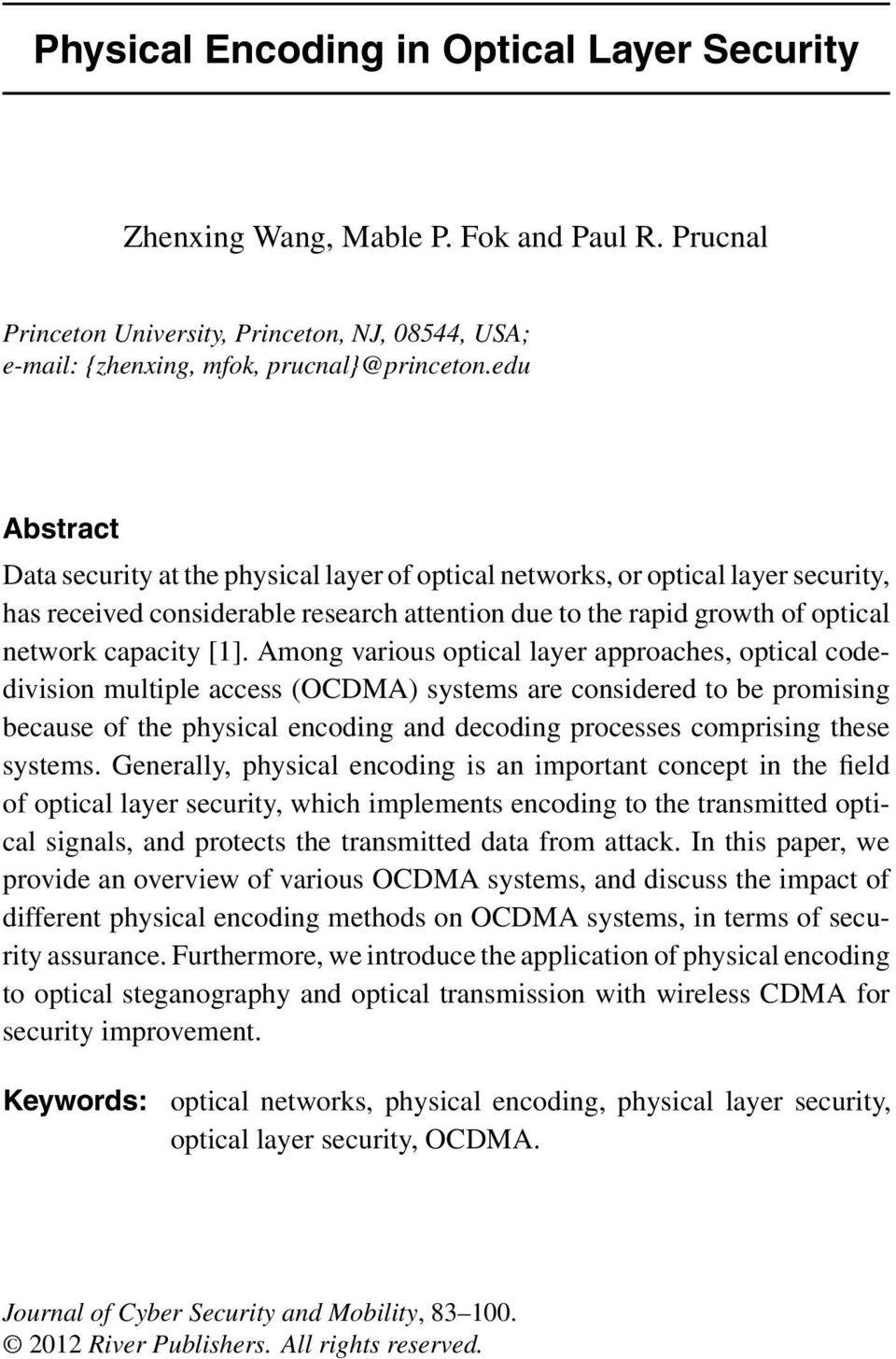 Among various optical layer approaches, optical codedivision multiple access (OCDMA) systems are considered to be promising because of the physical encoding and decoding processes comprising these