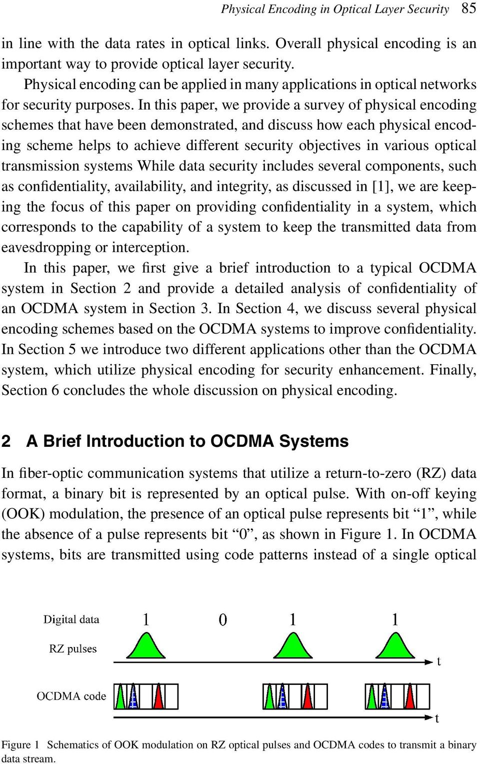 In this paper, we provide a survey of physical encoding schemes that have been demonstrated, and discuss how each physical encoding scheme helps to achieve different security objectives in various