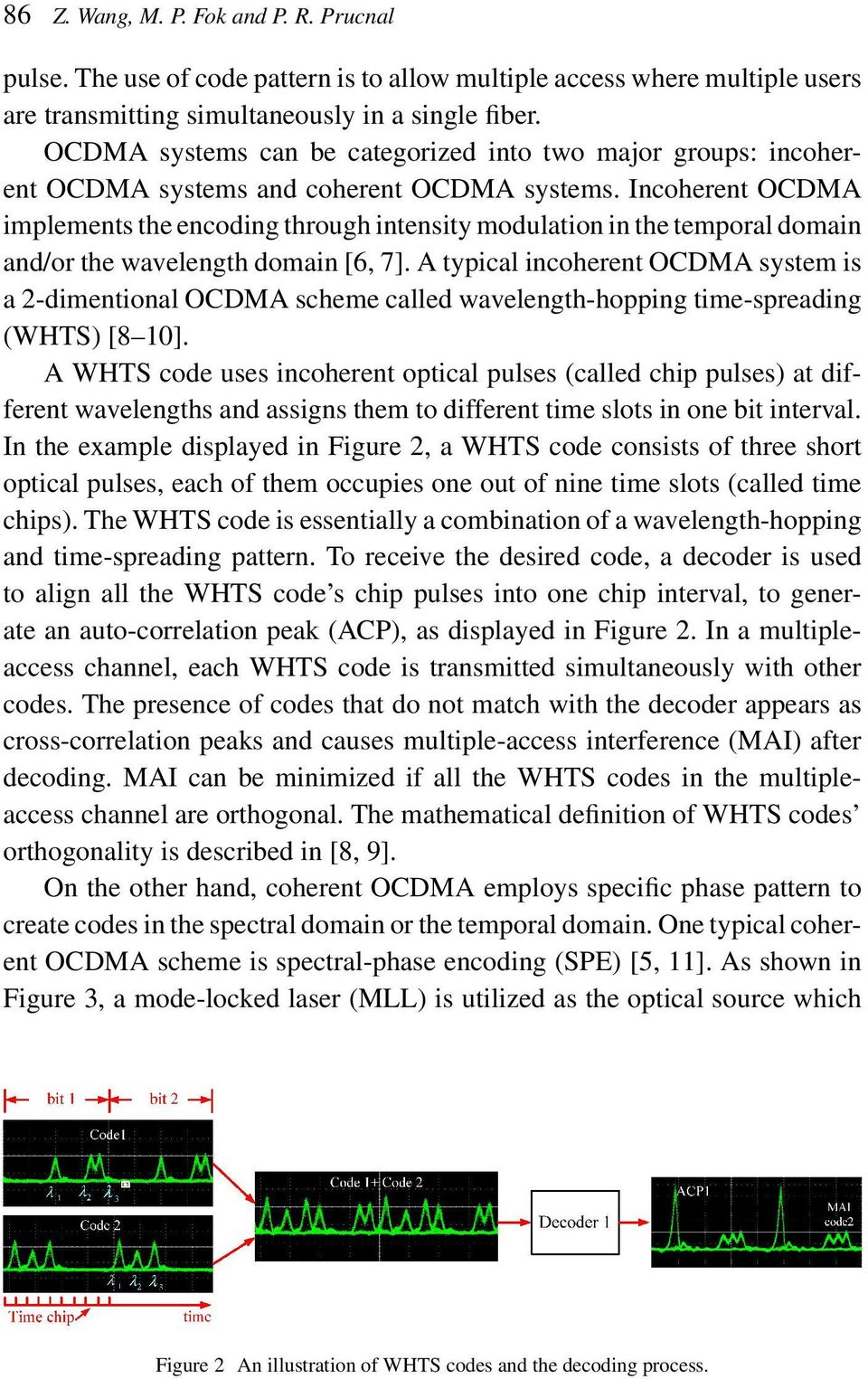 Incoherent OCDMA implements the encoding through intensity modulation in the temporal domain and/or the wavelength domain [6, 7].