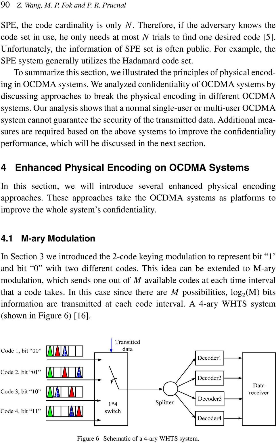 To summarize this section, we illustrated the principles of physical encoding in OCDMA systems.
