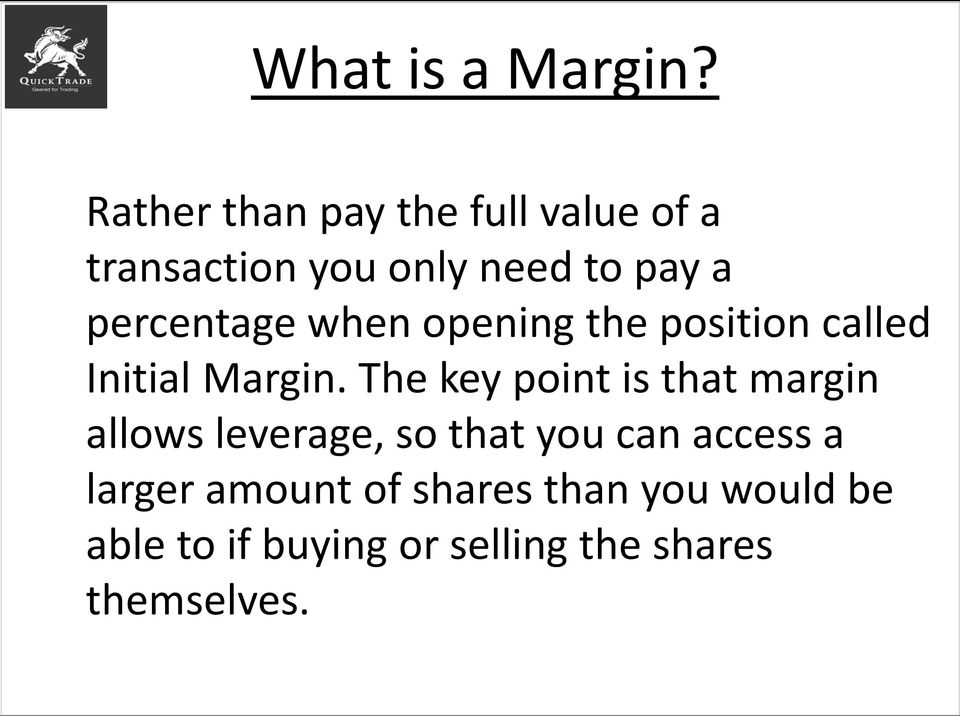 percentage when opening the position called Initial Margin.