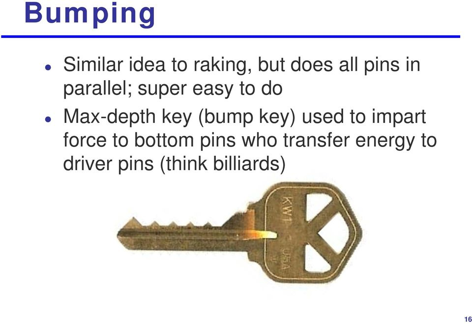 (bump key) used to impart force to bottom pins