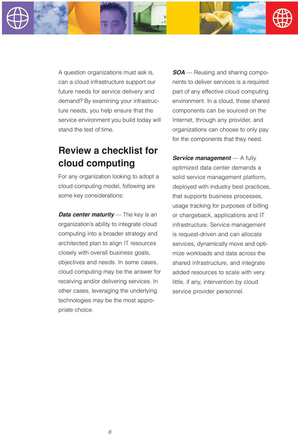 Review a checklist for cloud computing For any organization looking to adopt a cloud computing model, following are some key considerations: Data center maturity The key is an organization s ability