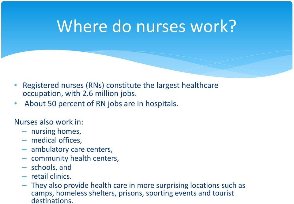 Nurses also work in: nursing homes, medical offices, ambulatory care centers, community health centers,