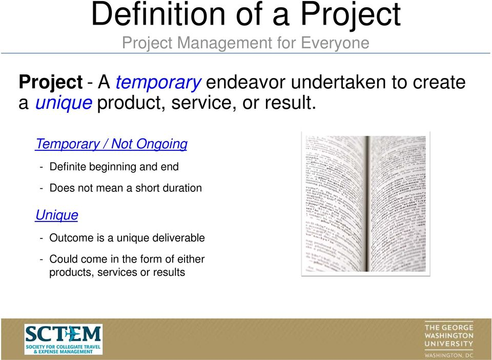 Temporary / Not Ongoing - Definite beginning and end - Does not mean a