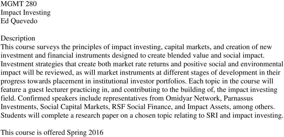 Investment strategies that create both market rate returns and positive social and environmental impact will be reviewed, as will market instruments at different stages of development in their
