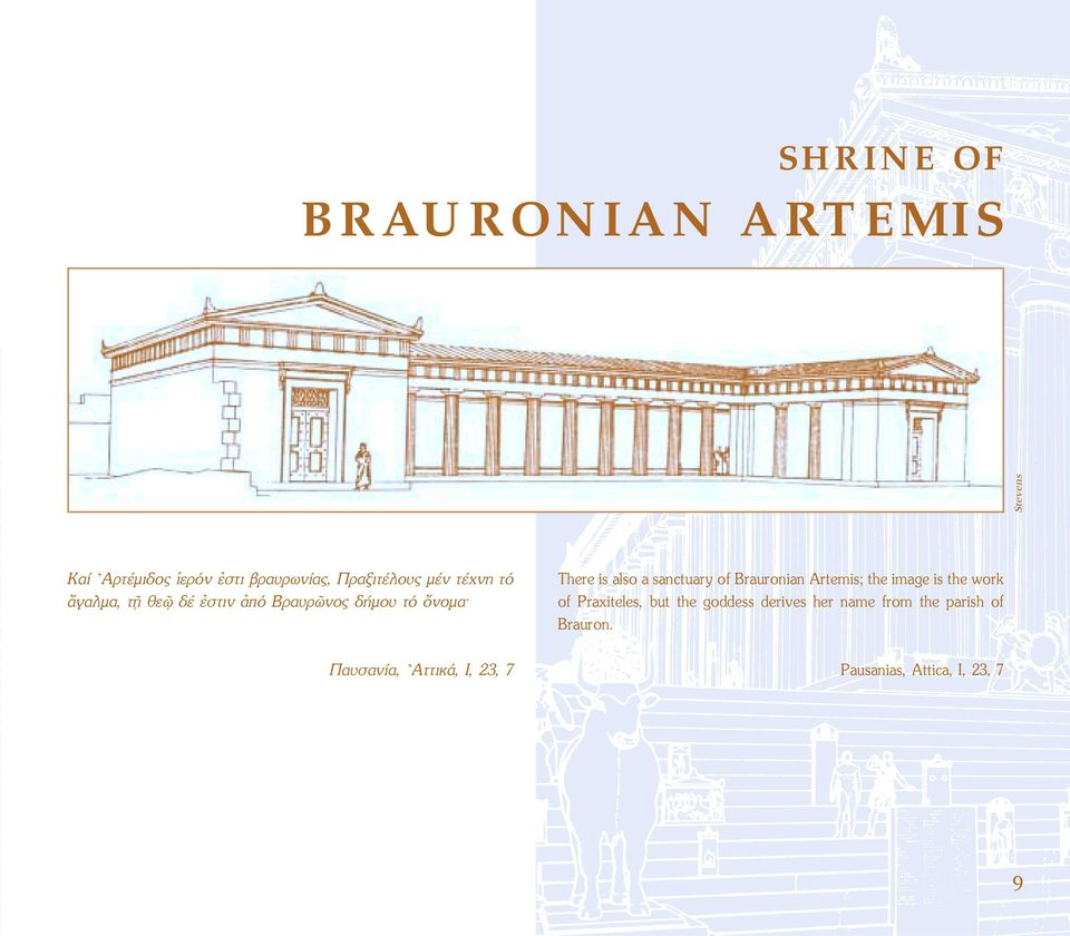 is also a sanctuary of Brauronian Artemis; the image is the work of Praxiteles, but