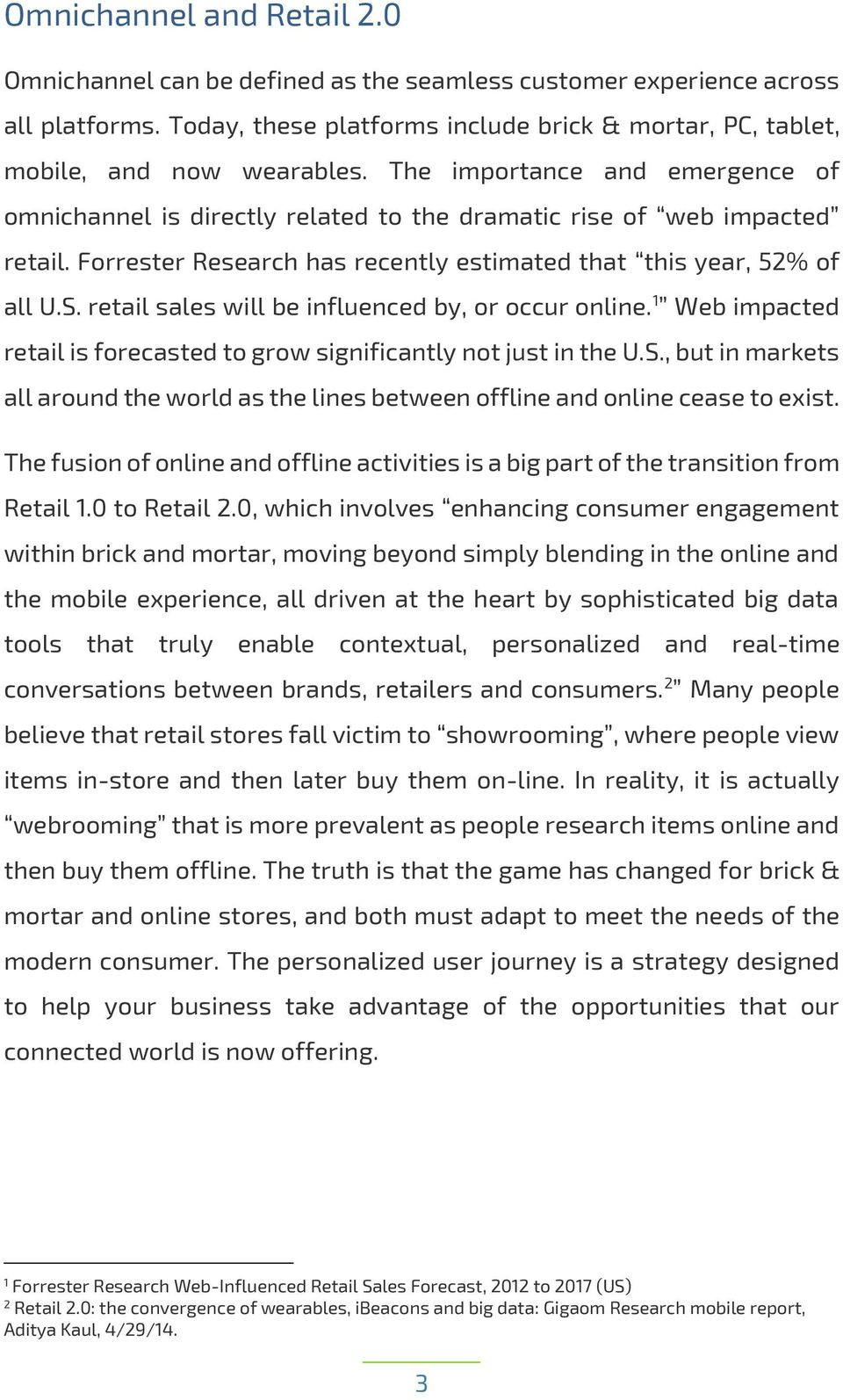 retail sales will be influenced by, or occur online. 1 Web impacted retail is forecasted to grow significantly not just in the U.S.