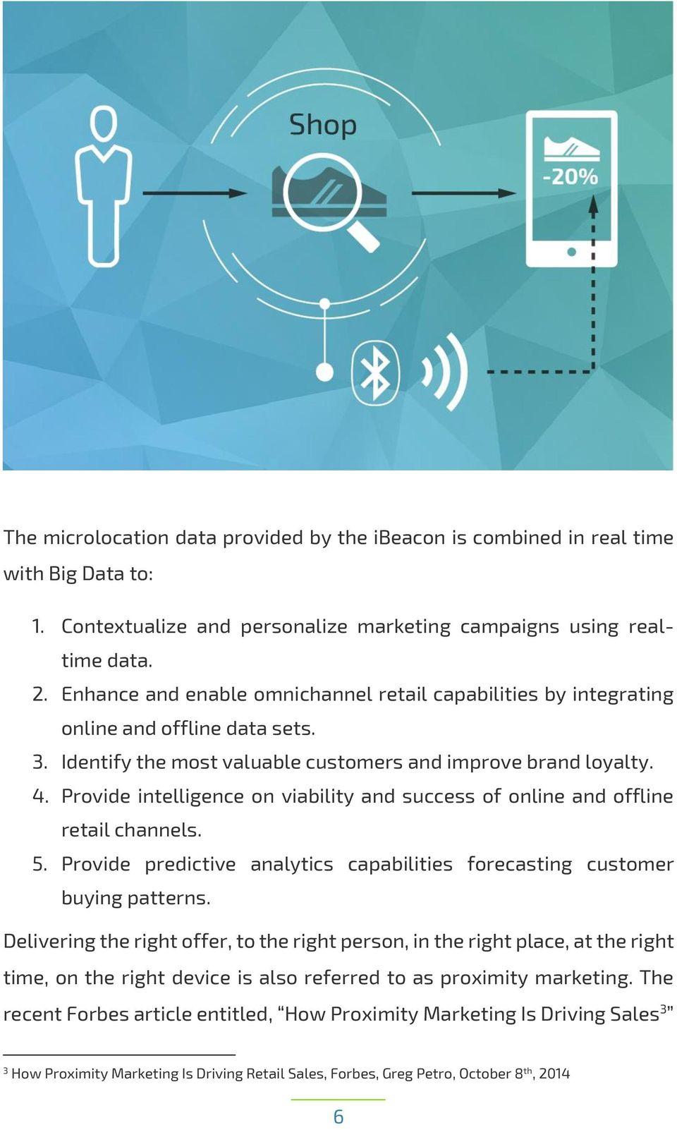Provide intelligence on viability and success of online and offline retail channels. 5. Provide predictive analytics capabilities forecasting customer buying patterns.