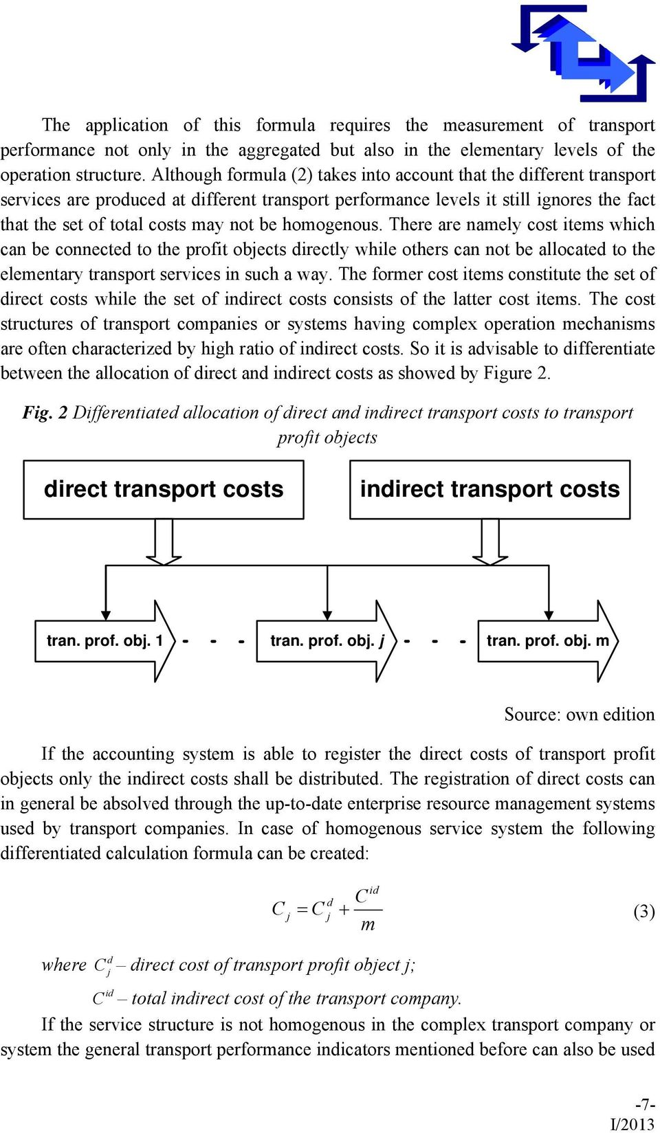 homogenous. There are namely cost items which can be connected to the rofit obects directly while others can not be allocated to the elementary transort services in such a way.