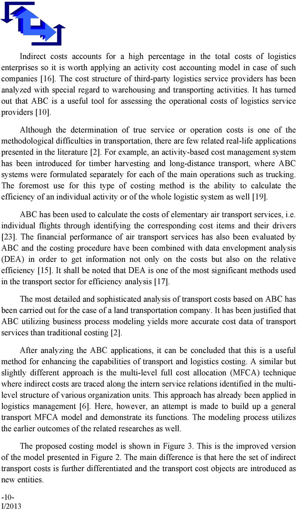 It has turned out that AB is a useful tool for assessing the oerational costs of logistics service roviders [10].