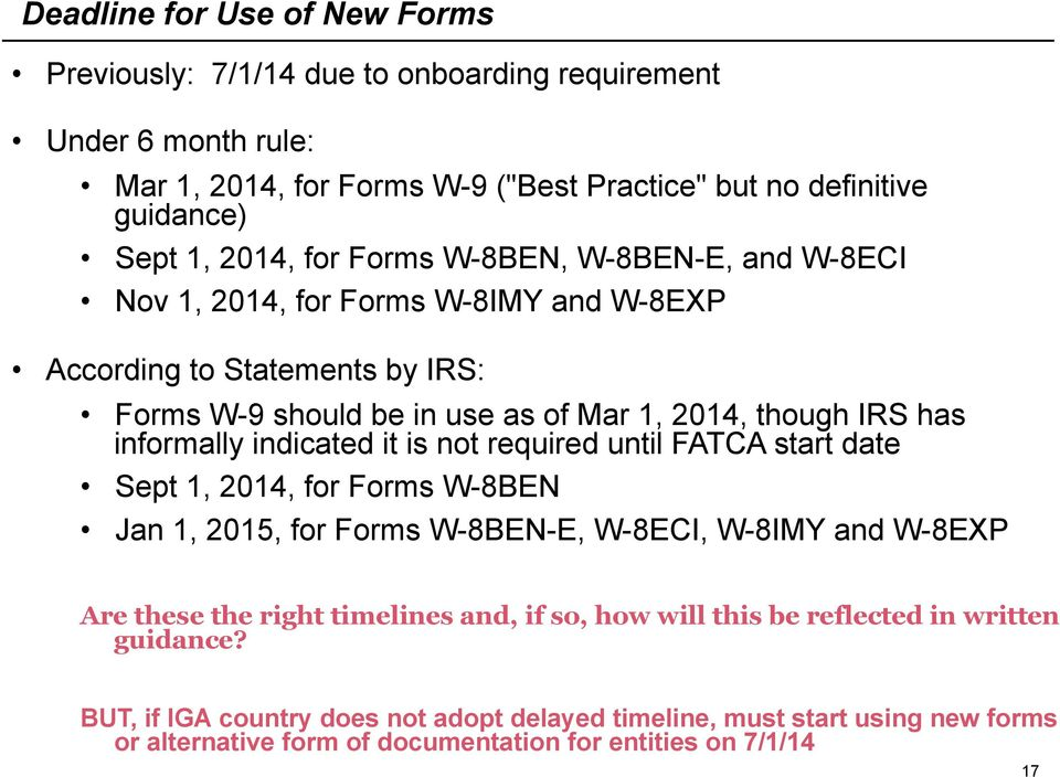 indicated it is not required until FATCA start date Sept 1, 2014, for Forms W-8BEN Jan 1, 2015, for Forms W-8BEN-E, W-8ECI, W-8IMY and W-8EXP Are these the right timelines and, if so,