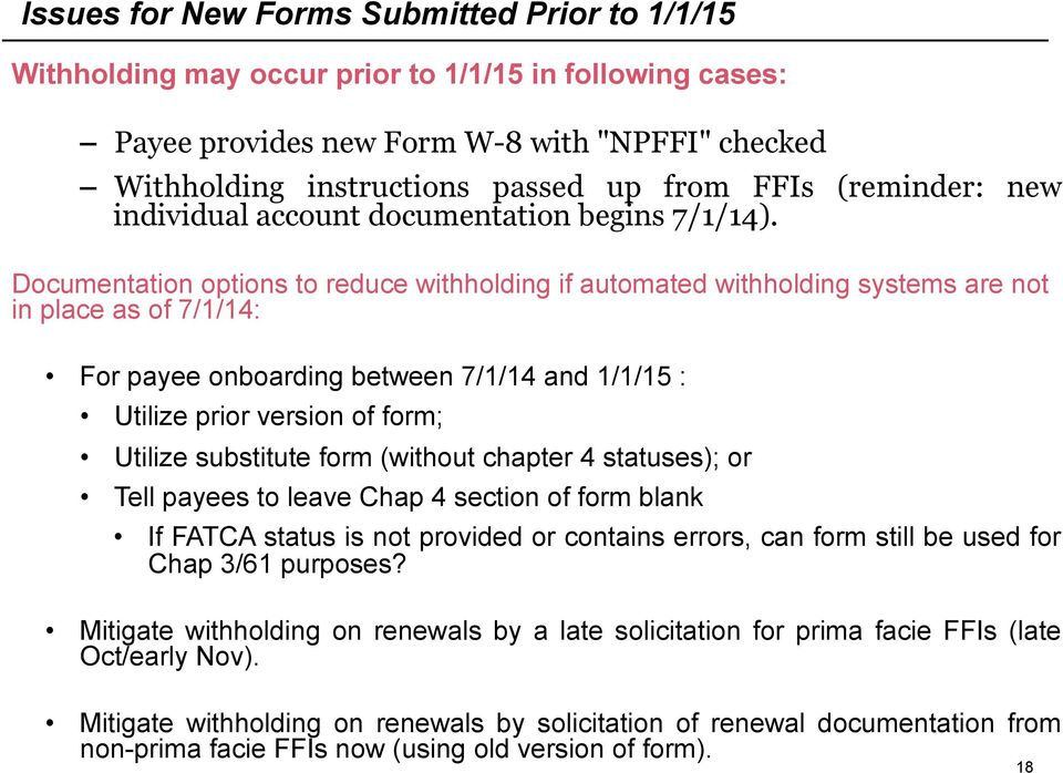 Documentation options to reduce withholding if automated withholding systems are not in place as of 7/1/14: For payee onboarding between 7/1/14 and 1/1/15 : Utilize prior version of form; Utilize