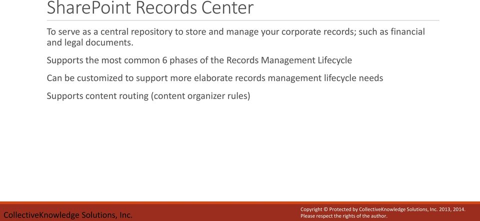 Supports the most common 6 phases of the Records Management Lifecycle Can be customized to