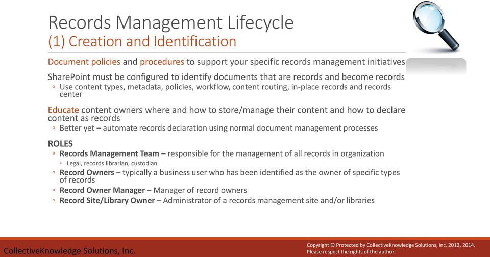 store/manage their content and how to declare content as records Better yet automate records declaration using normal document management processes ROLES Records Management Team responsible for the