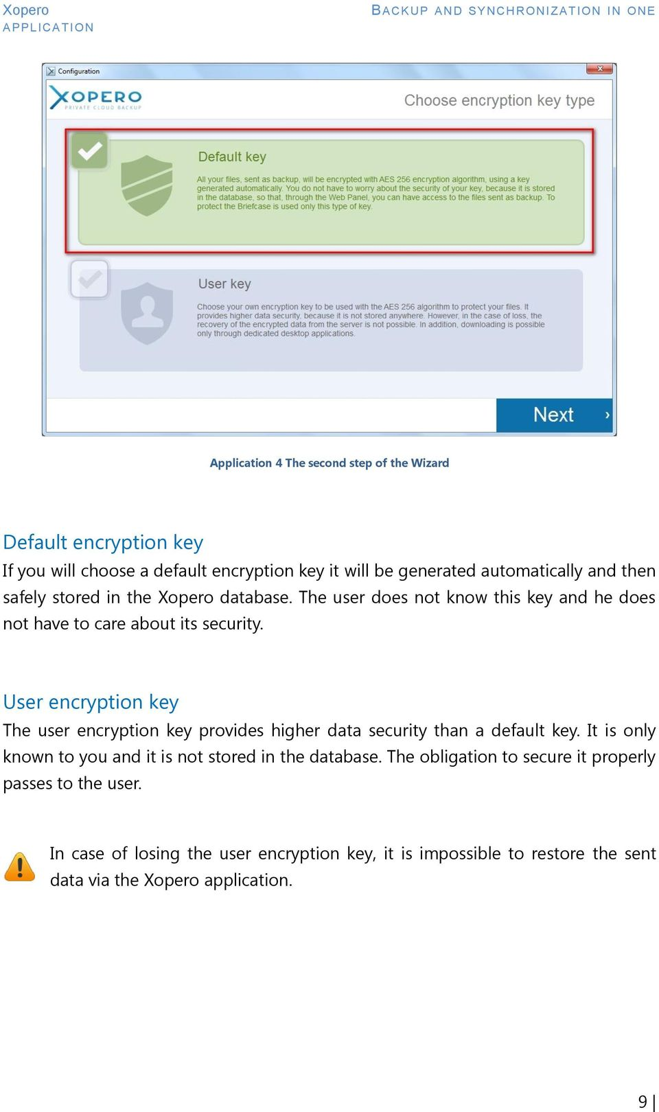 User encryption key The user encryption key provides higher data security than a default key.