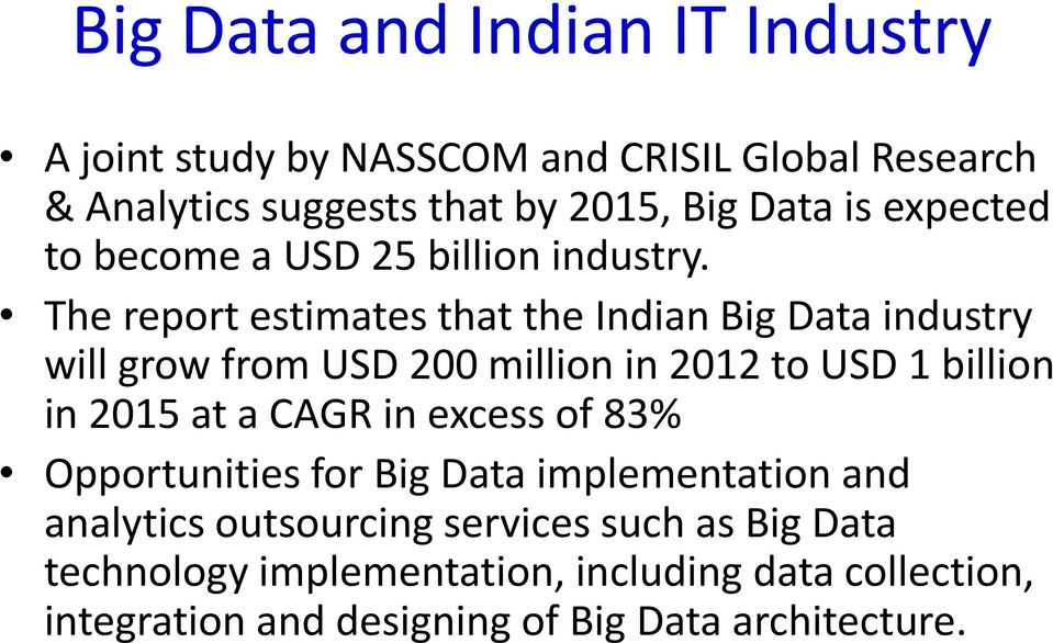 The report estimates that the Indian Big Data industry will grow from USD 200 million in 2012 to USD 1 billion in 2015 at a CAGR