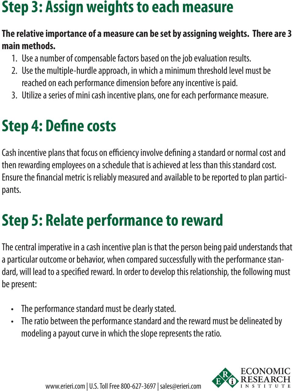 Use the multiple-hurdle approach, in which a minimum threshold level must be reached on each performance dimension before any incentive is paid. 3.