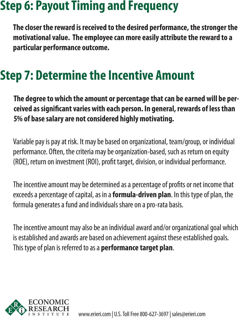 Step 7: Determine the Incentive Amount The degree to which the amount or percentage that can be earned will be perceived as significant varies with each person.