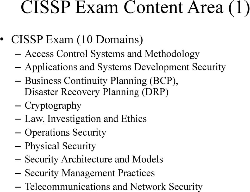 Recovery Planning (DRP) Cryptography Law, Investigation and Ethics Operations Security Physical