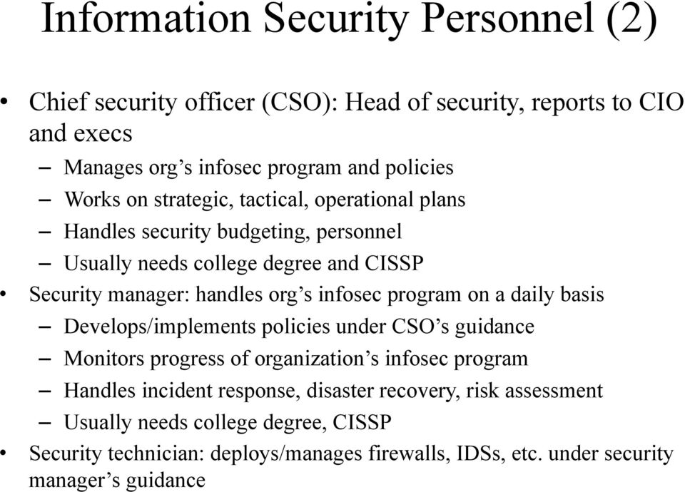 program on a daily basis Develops/implements policies under CSO s guidance Monitors progress of organization s infosec program Handles incident response,