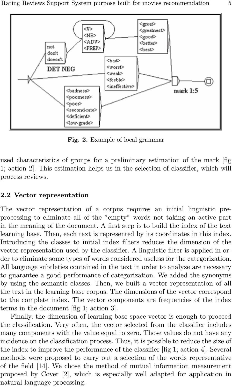 2 Vector representation The vector representation of a corpus requires an initial linguistic preprocessing to eliminate all of the empty words not taking an active part in the meaning of the document.