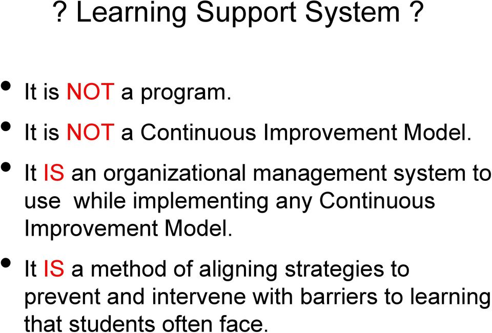 It IS an organizational management system to use while implementing any
