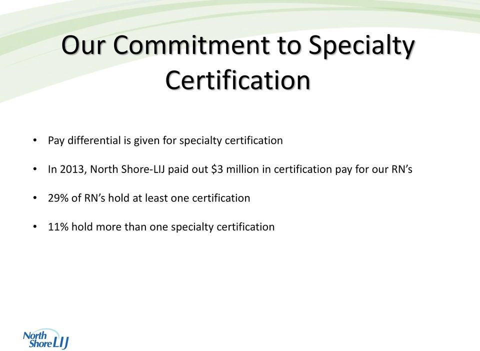 out $3 million in certification pay for our RN s 29% of RN s hold