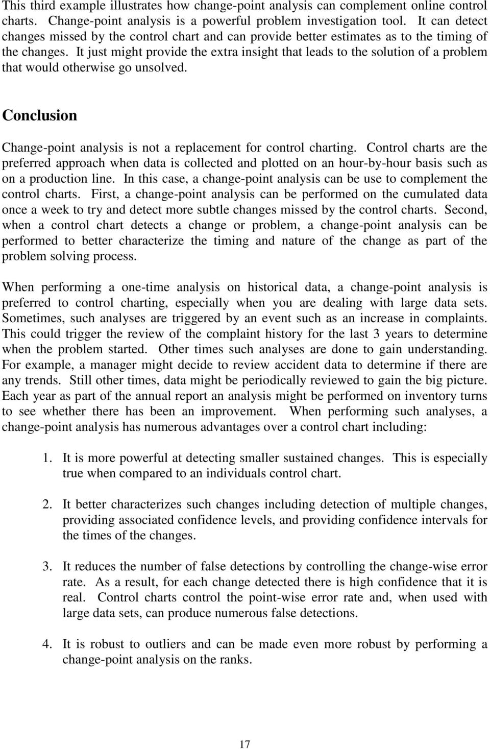 It just might provide the extra insight that leads to the solution of a problem that would otherwise go unsolved. Conclusion Change-point analysis is not a replacement for control charting.