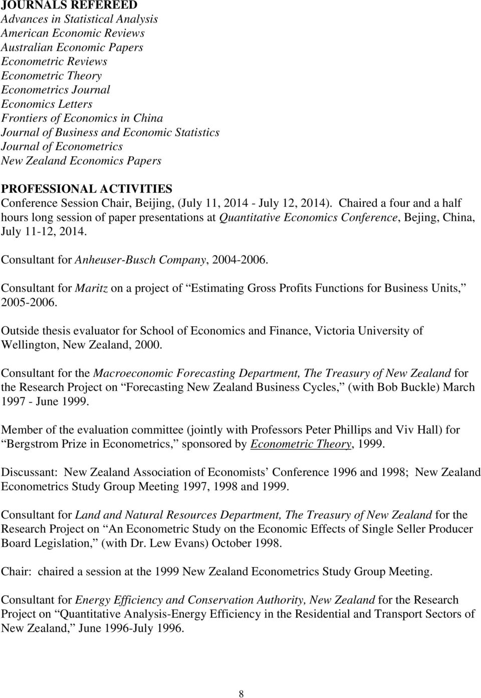 12, 2014). Chaired a four and a half hours long session of paper presentations at Quantitative Economics Conference, Bejing, China, July 11-12, 2014. Consultant for Anheuser-Busch Company, 2004-2006.