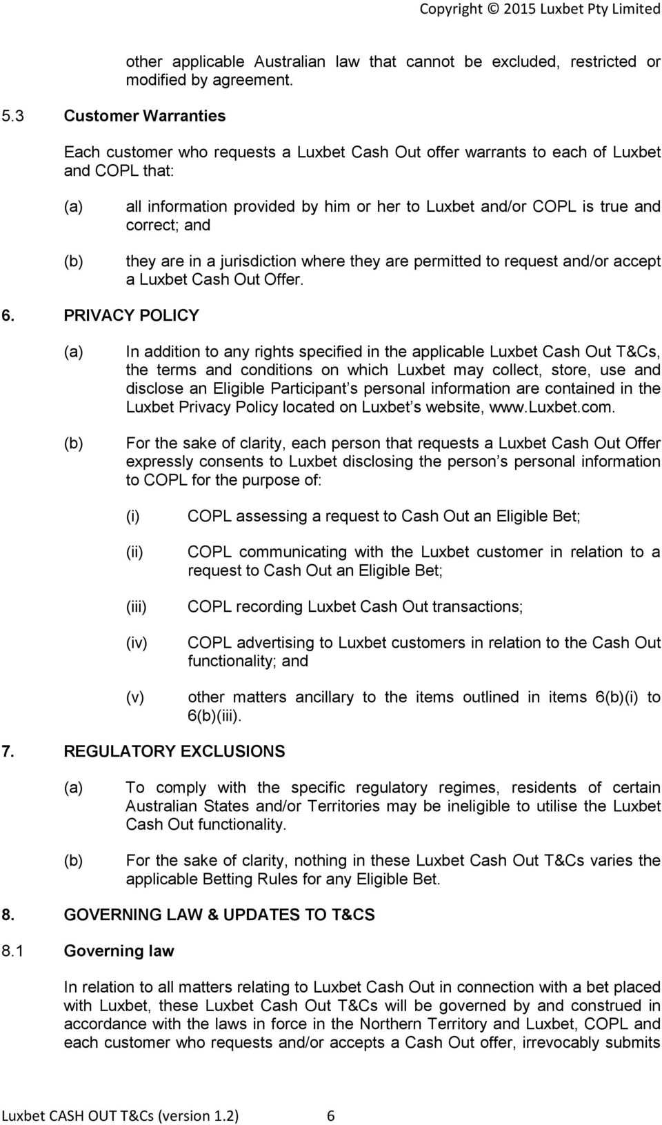 jurisdiction where they are permitted to request and/or accept a Luxbet Cash Out Offer. 6.