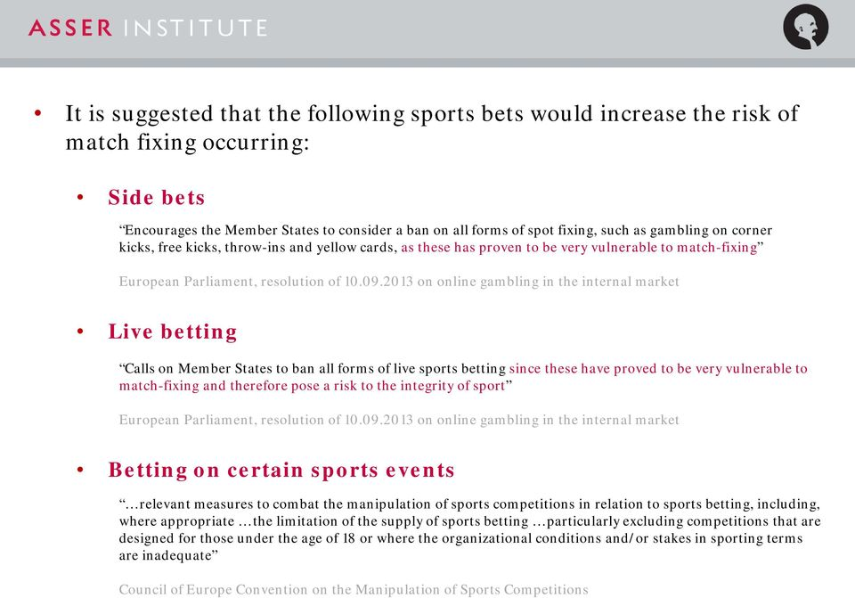 2013 on online gambling in the internal market Live betting Calls on Member States to ban all forms of live sports betting since these have proved to be very vulnerable to match-fixing and therefore