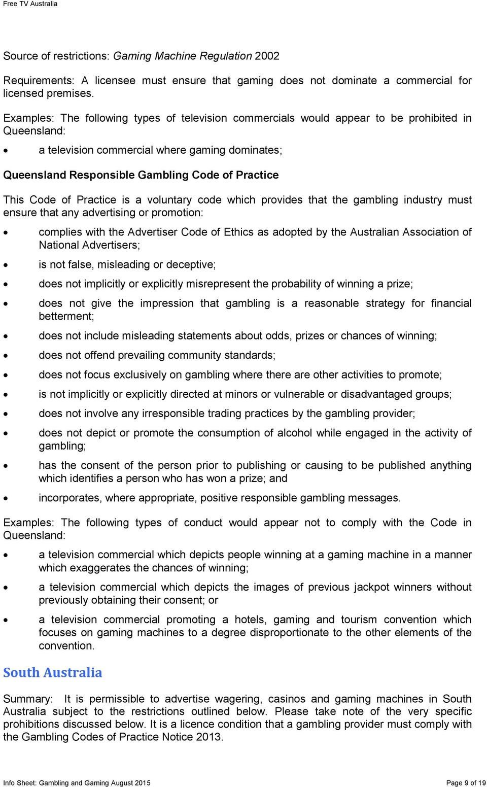 This Code of Practice is a voluntary code which provides that the gambling industry must ensure that any advertising or promotion: complies with the Advertiser Code of Ethics as adopted by the